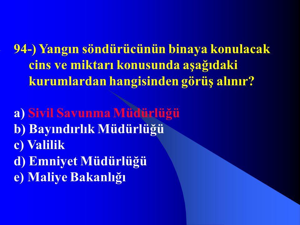 94-) Yangın söndürücünün binaya konulacak cins ve miktarı konusunda aşağıdaki kurumlardan hangisinden görüş alınır? a) Sivil Savunma Müdürlüğü b) Bayı