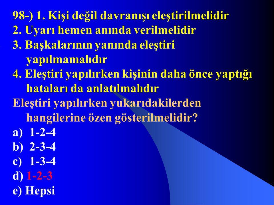 98-) 1. Kişi değil davranışı eleştirilmelidir 2. Uyarı hemen anında verilmelidir 3. Başkalarının yanında eleştiri yapılmamalıdır 4. Eleştiri yapılırke