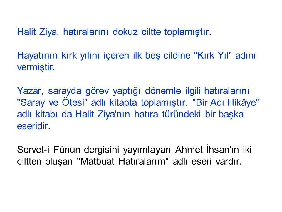 Halit Ziya, hatıralarını dokuz ciltte toplamıştır.