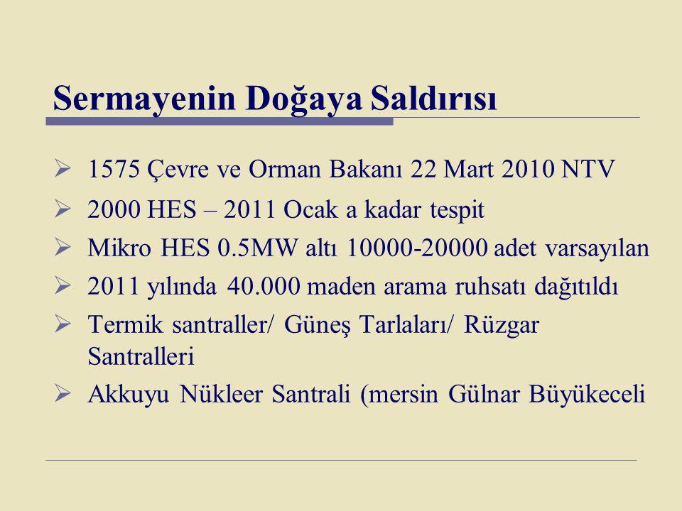 Sermayenin Doğaya Saldırısı  1575 Çevre ve Orman Bakanı 22 Mart 2010 NTV  2000 HES – 2011 Ocak a kadar tespit  Mikro HES 0.5MW altı 10000-20000 ade