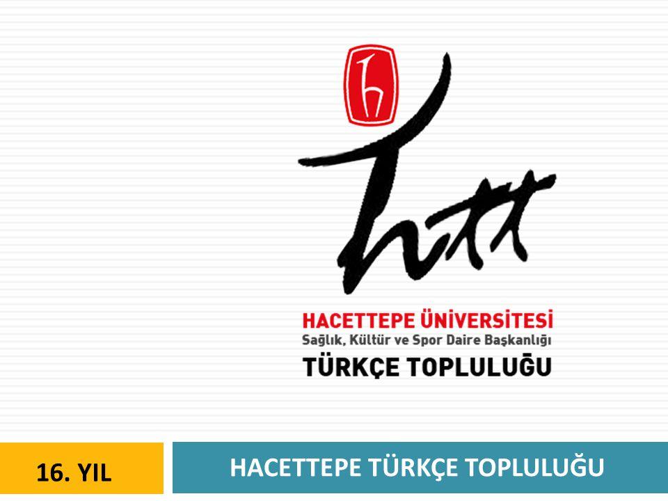 HACETTEPE TÜRKÇE TOPLULUĞU 16. YIL Türkçe Toplulukları Niçin Kuruldu?