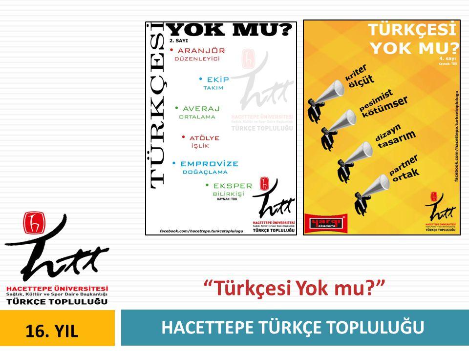 HACETTEPE TÜRKÇE TOPLULUĞU 16. YIL Türkçesi Yok mu