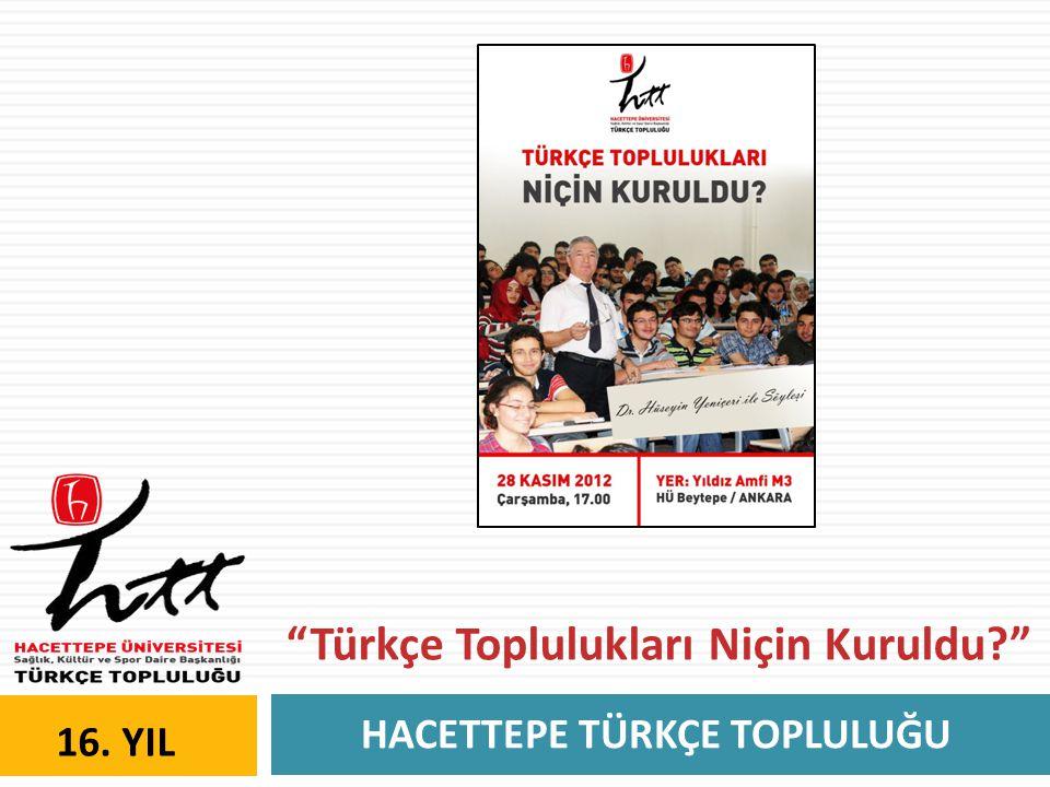 HACETTEPE TÜRKÇE TOPLULUĞU 16. YIL Türkçe Toplulukları Niçin Kuruldu