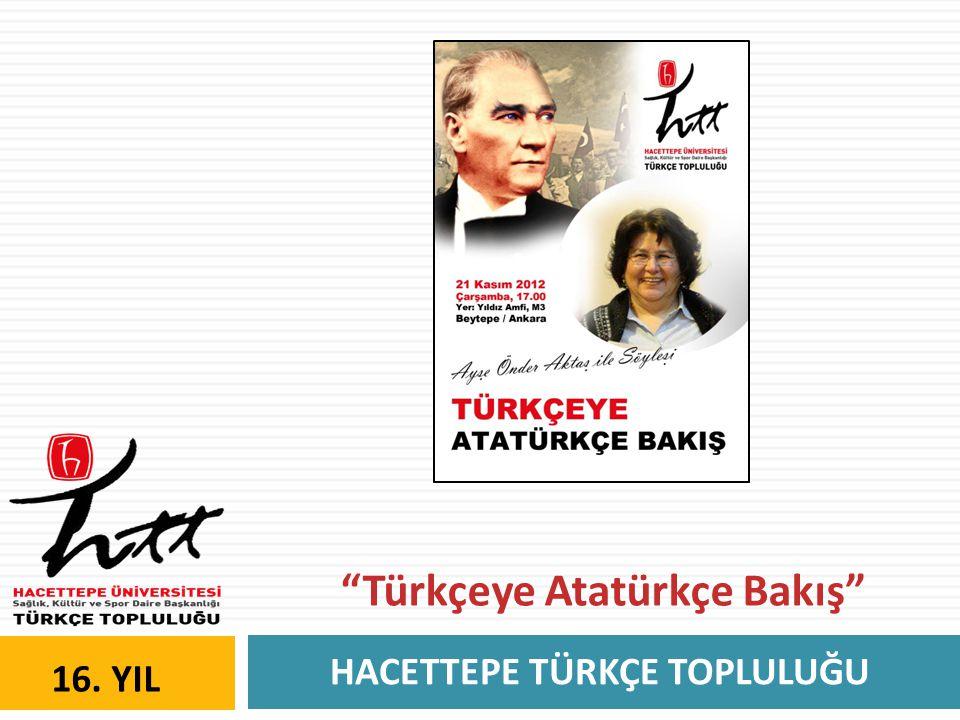 """HACETTEPE TÜRKÇE TOPLULUĞU 16. YIL """"Türkçeye Atatürkçe Bakış"""""""