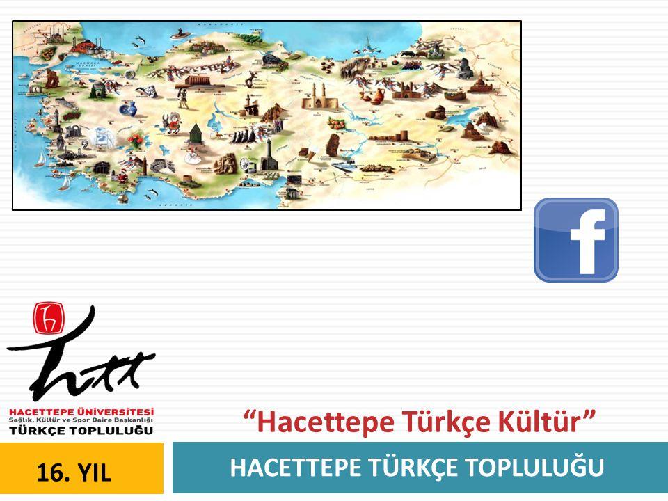HACETTEPE TÜRKÇE TOPLULUĞU 16. YIL Hacettepe Türkçe Kültür