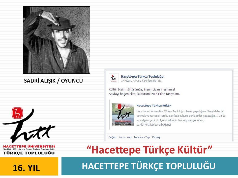 """HACETTEPE TÜRKÇE TOPLULUĞU 16. YIL """"Hacettepe Türkçe Kültür"""" SADRİ ALIŞIK / OYUNCU"""