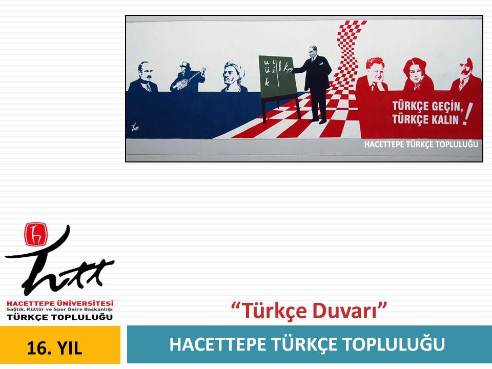 """HACETTEPE TÜRKÇE TOPLULUĞU 16. YIL """"Türkçe Duvarı"""""""