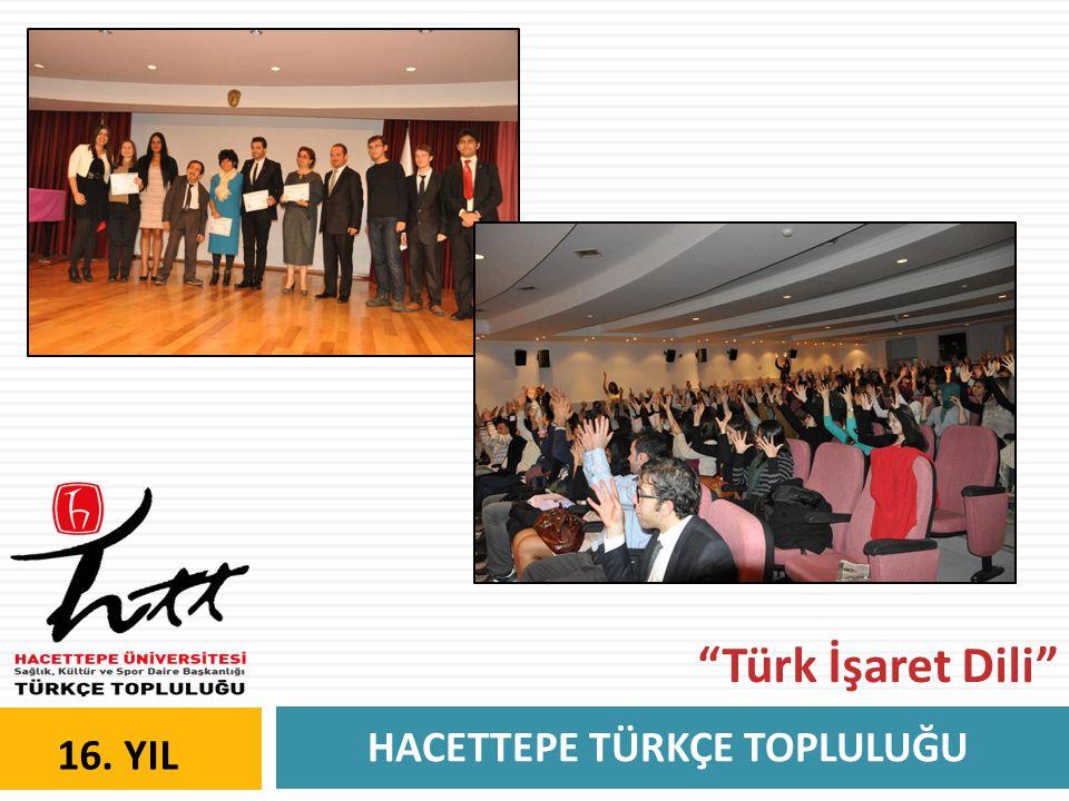 HACETTEPE TÜRKÇE TOPLULUĞU 16. YIL Türk İşaret Dili