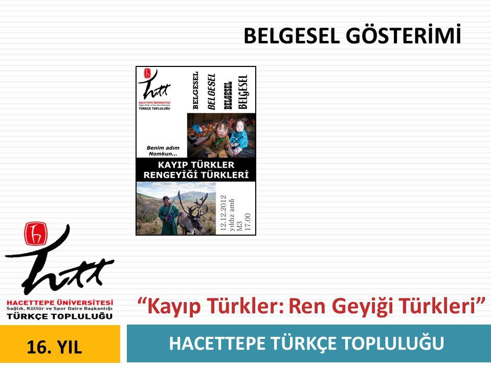 """HACETTEPE TÜRKÇE TOPLULUĞU 16. YIL BELGESEL GÖSTERİMİ """"Kayıp Türkler: Ren Geyiği Türkleri"""""""