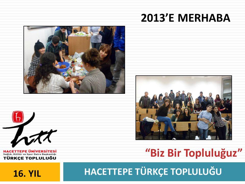 """HACETTEPE TÜRKÇE TOPLULUĞU 16. YIL 2013'E MERHABA """"Biz Bir Topluluğuz"""""""