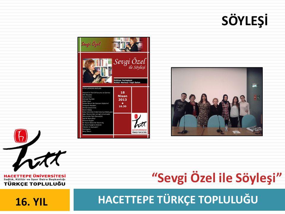 """HACETTEPE TÜRKÇE TOPLULUĞU 16. YIL SÖYLEŞİ """"Sevgi Özel ile Söyleşi"""""""