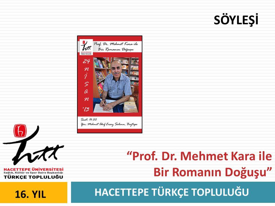 """HACETTEPE TÜRKÇE TOPLULUĞU 16. YIL SÖYLEŞİ """"Prof. Dr. Mehmet Kara ile Bir Romanın Doğuşu"""""""