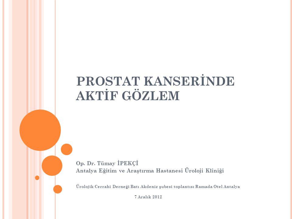 PROSTAT KANSERİNDE AKTİF GÖZLEM Op.Dr.