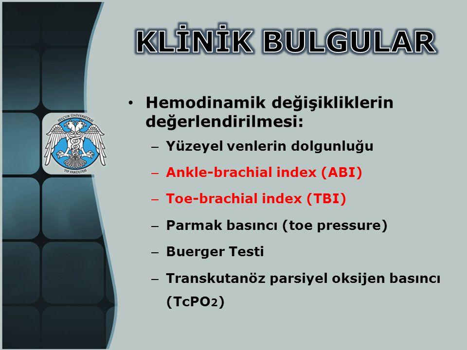 • Hemodinamik değişikliklerin değerlendirilmesi: – Yüzeyel venlerin dolgunluğu – Ankle-brachial index (ABI) – Toe-brachial index (TBI) – Parmak basınc