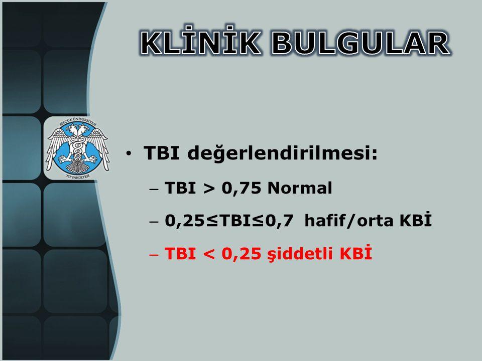 • TBI değerlendirilmesi: – TBI > 0,75 Normal – 0,25≤TBI≤0,7 hafif/orta KBİ – TBI < 0,25 şiddetli KBİ