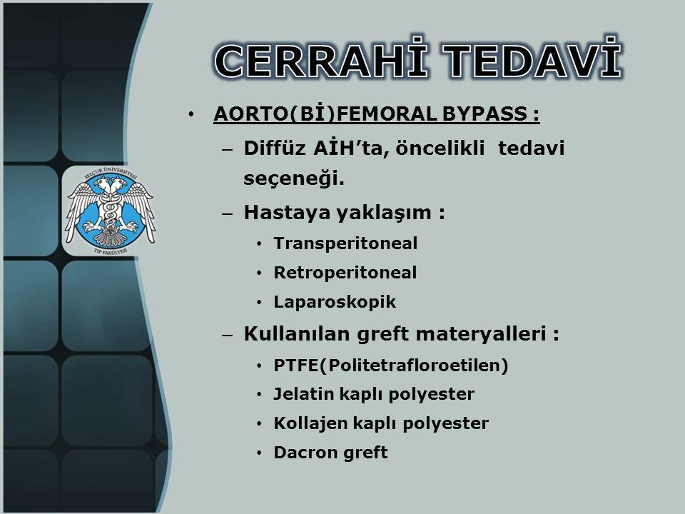 • AORTO(Bİ)FEMORAL BYPASS : – Diffüz AİH'ta, öncelikli tedavi seçeneği. – Hastaya yaklaşım : • Transperitoneal • Retroperitoneal • Laparoskopik – Kull