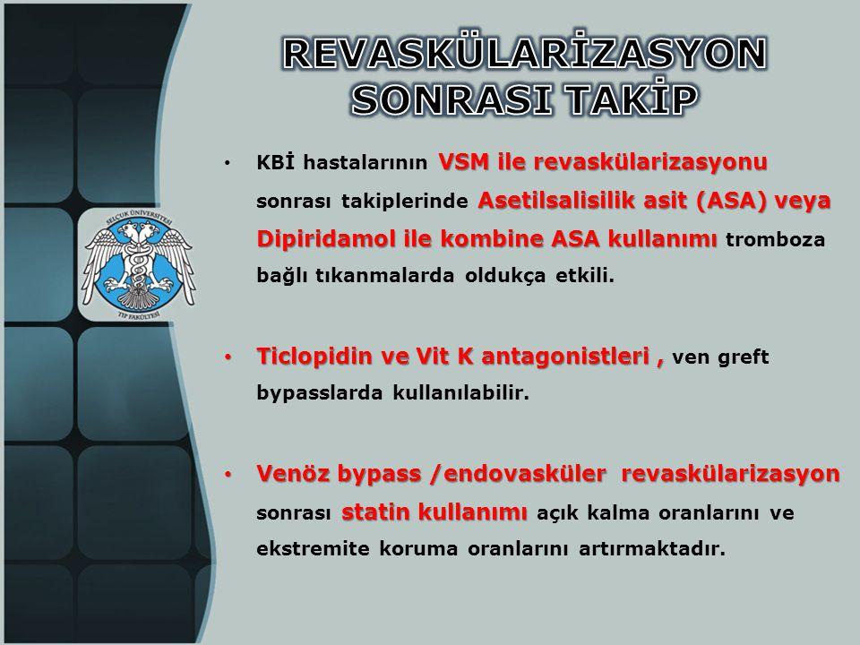 VSM ile revaskülarizasyonu Asetilsalisilik asit (ASA) veya Dipiridamol ile kombine ASA kullanımı • KBİ hastalarının VSM ile revaskülarizasyonu sonrası
