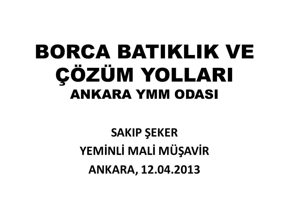 BORCA BATIKLIK VE ÇÖZÜM YOLLARI ANKARA YMM ODASI SAKIP ŞEKER YEMİNLİ MALİ MÜŞAVİR ANKARA, 12.04.2013