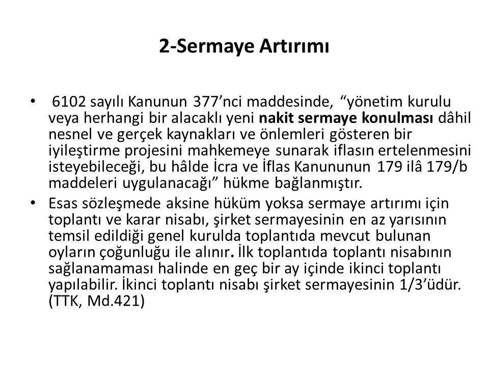 """2-Sermaye Artırımı • 6102 sayılı Kanunun 377'nci maddesinde, """"yönetim kurulu veya herhangi bir alacaklı yeni nakit sermaye konulması dâhil nesnel ve g"""