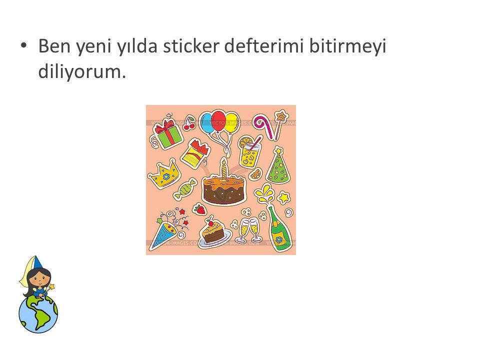 • Ben yeni yılda sticker defterimi bitirmeyi diliyorum.