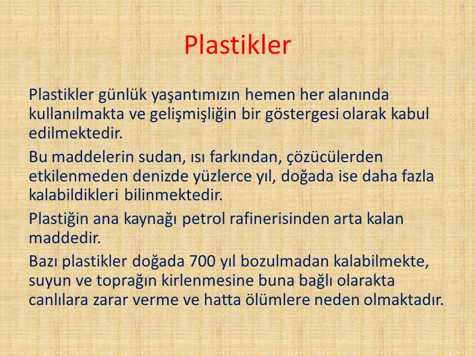 Plastikler Plastikler günlük yaşantımızın hemen her alanında kullanılmakta ve gelişmişliğin bir göstergesi olarak kabul edilmektedir. Bu maddelerin su
