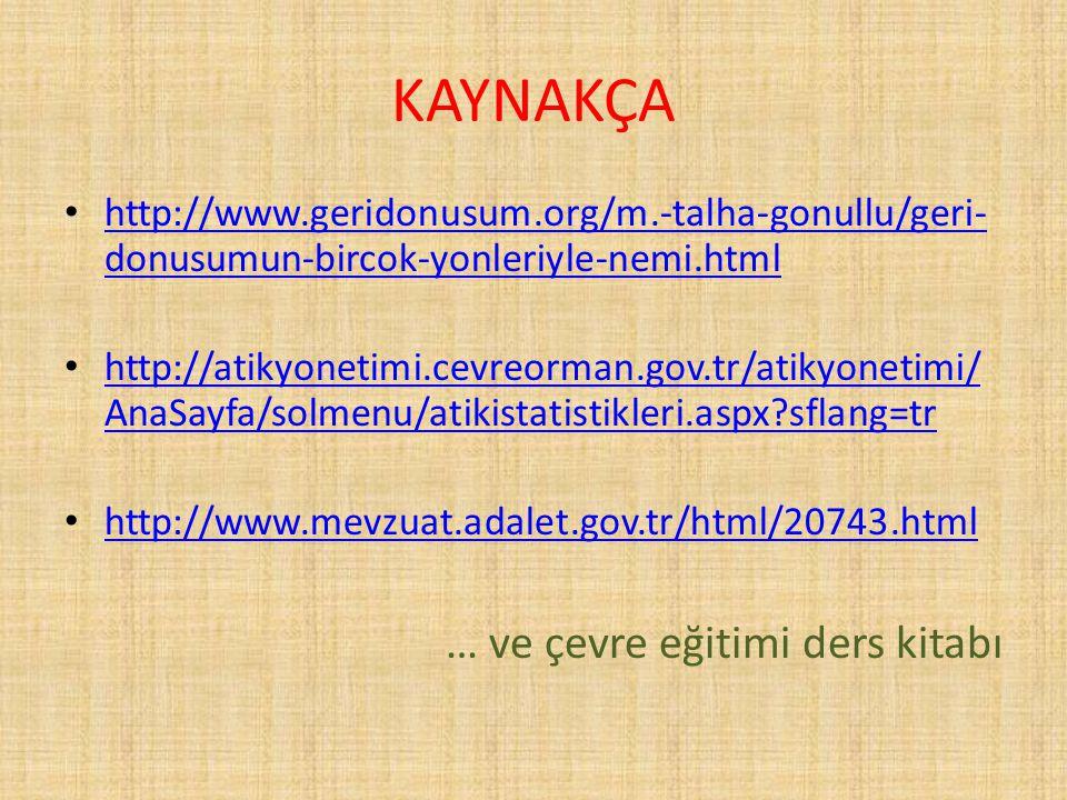 KAYNAKÇA • http://www.geridonusum.org/m.-talha-gonullu/geri- donusumun-bircok-yonleriyle-nemi.html http://www.geridonusum.org/m.-talha-gonullu/geri- d