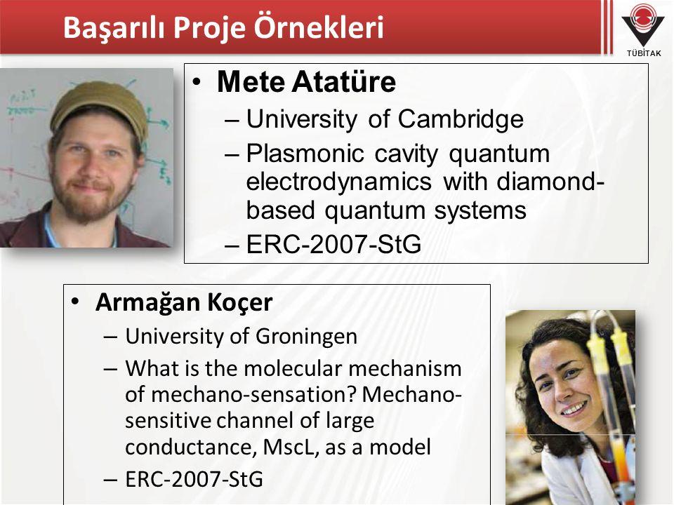 TÜBİTAK Başarılı Proje Örnekleri •Mete Atatüre –University of Cambridge –Plasmonic cavity quantum electrodynamics with diamond- based quantum systems –ERC-2007-StG • Armağan Koçer – University of Groningen – What is the molecular mechanism of mechano-sensation.