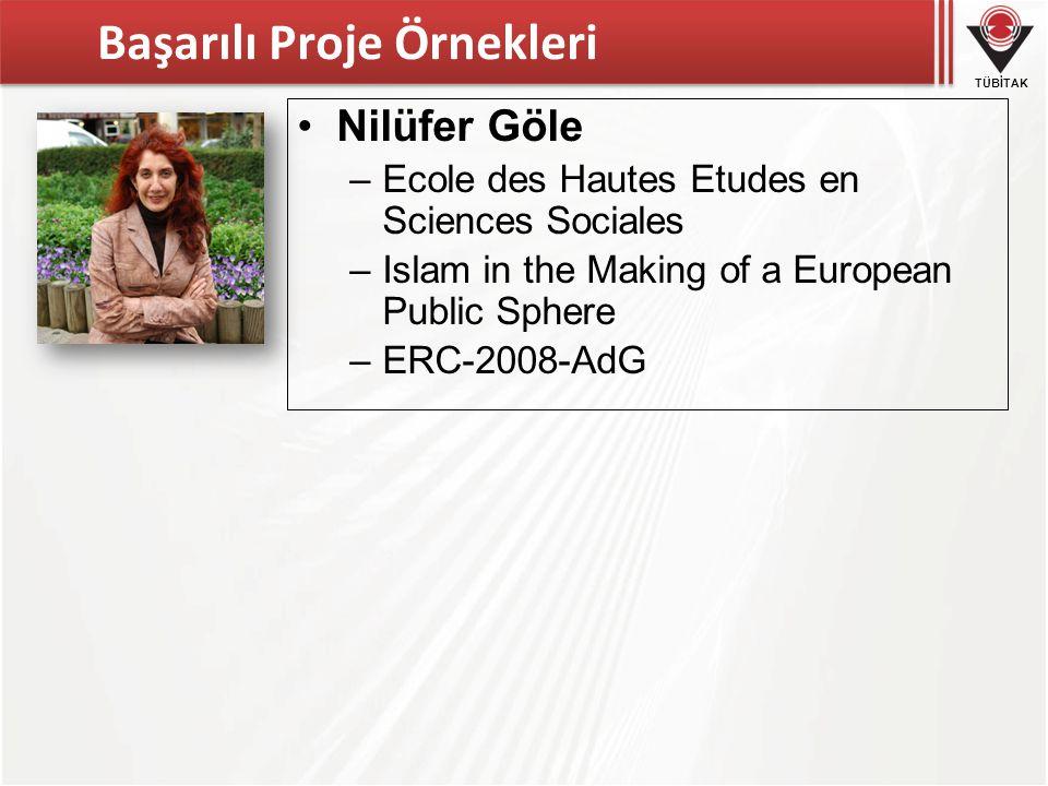 TÜBİTAK Başarılı Proje Örnekleri •Nilüfer Göle –Ecole des Hautes Etudes en Sciences Sociales –Islam in the Making of a European Public Sphere –ERC-2008-AdG