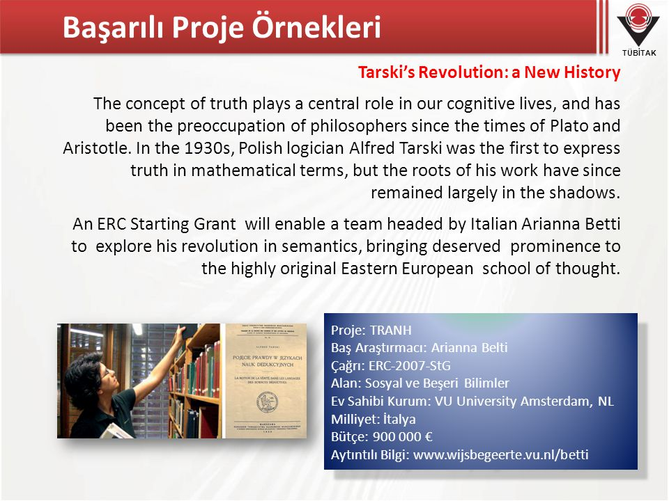 TÜBİTAK Başarılı Proje Örnekleri Tarski's Revolution: a New History The concept of truth plays a central role in our cognitive lives, and has been the preoccupation of philosophers since the times of Plato and Aristotle.