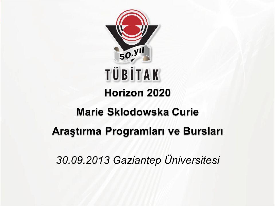 TÜBİTAK Horizon 2020 Marie Sklodowska Curie Araştırma Programları ve Bursları 30.09.2013 Gaziantep Üniversitesi