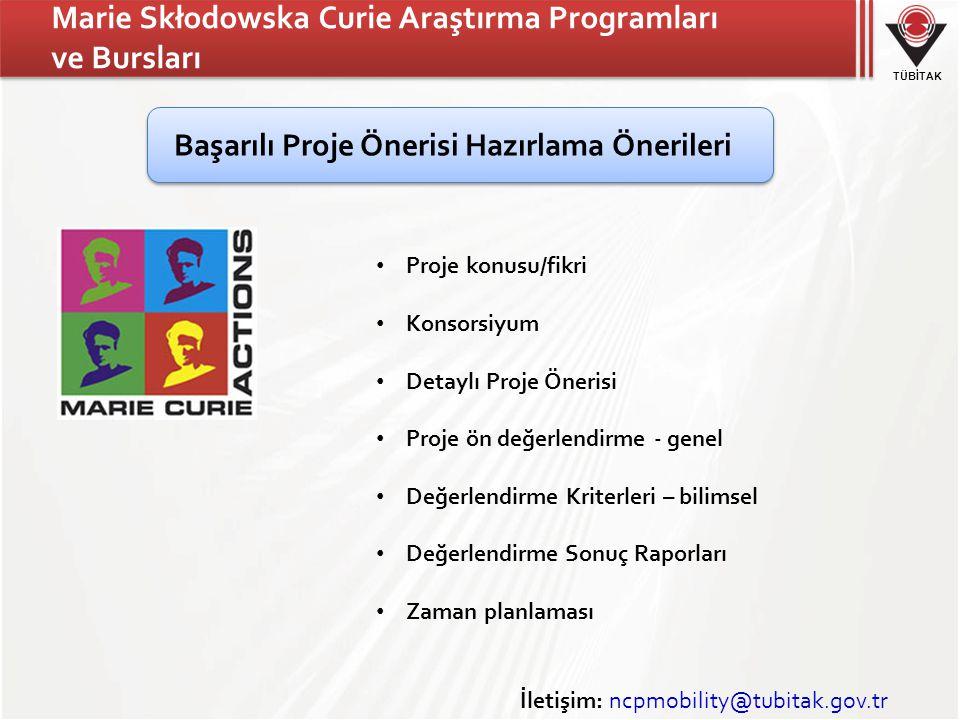 TÜBİTAK Marie Skłodowska Curie Araştırma Programları ve Bursları İletişim: ncpmobility@tubitak.gov.tr Başarılı Proje Önerisi Hazırlama Önerileri • Proje konusu/fikri • Konsorsiyum • Detaylı Proje Önerisi • Proje ön değerlendirme - genel • Değerlendirme Kriterleri – bilimsel • Değerlendirme Sonuç Raporları • Zaman planlaması