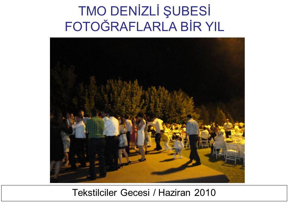 TMO DENİZLİ ŞUBESİ FOTOĞRAFLARLA BİR YIL Tekstilciler Gecesi / Haziran 2010