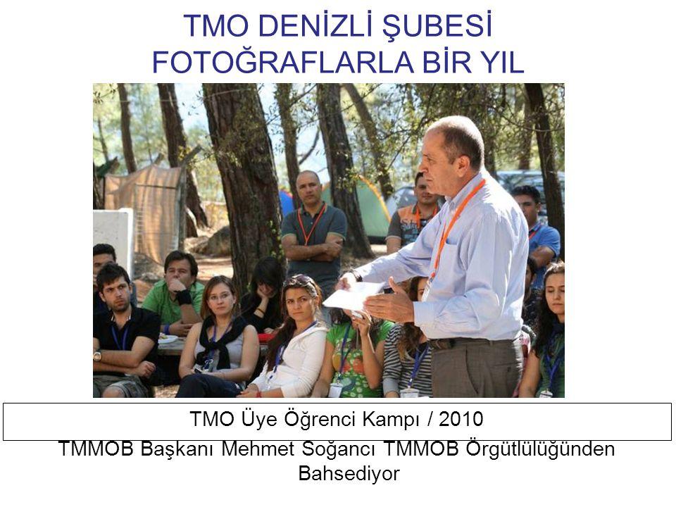 TMO DENİZLİ ŞUBESİ FOTOĞRAFLARLA BİR YIL TMO Üye Öğrenci Kampı / 2010 TMMOB Başkanı Mehmet Soğancı Yönetim Kurulumuz ve Öğrencilerimizle Sohbet Ediyor