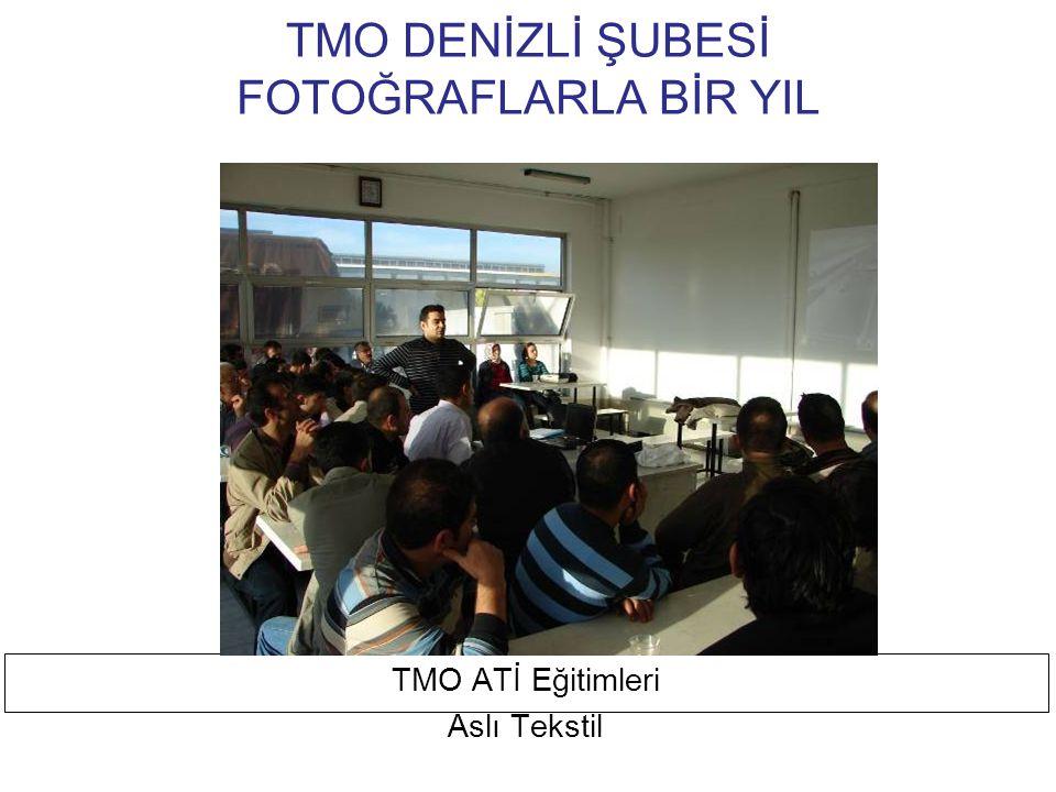 TMO DENİZLİ ŞUBESİ FOTOĞRAFLARLA BİR YIL TMO ATİ Eğitimleri Menderes Tekstil