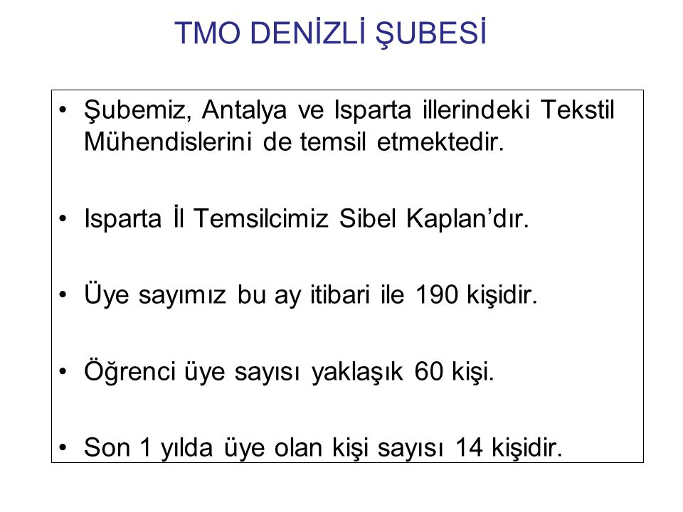TMO DENİZLİ ŞUBESİ •Şubemiz, Antalya ve Isparta illerindeki Tekstil Mühendislerini de temsil etmektedir.