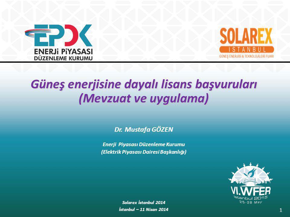 Güneş enerjisine dayalı lisans başvuruları (Mevzuat ve uygulama) Dr. Mustafa GÖZEN Enerji Piyasası Düzenleme Kurumu (Elektrik Piyasası Dairesi Başkanl