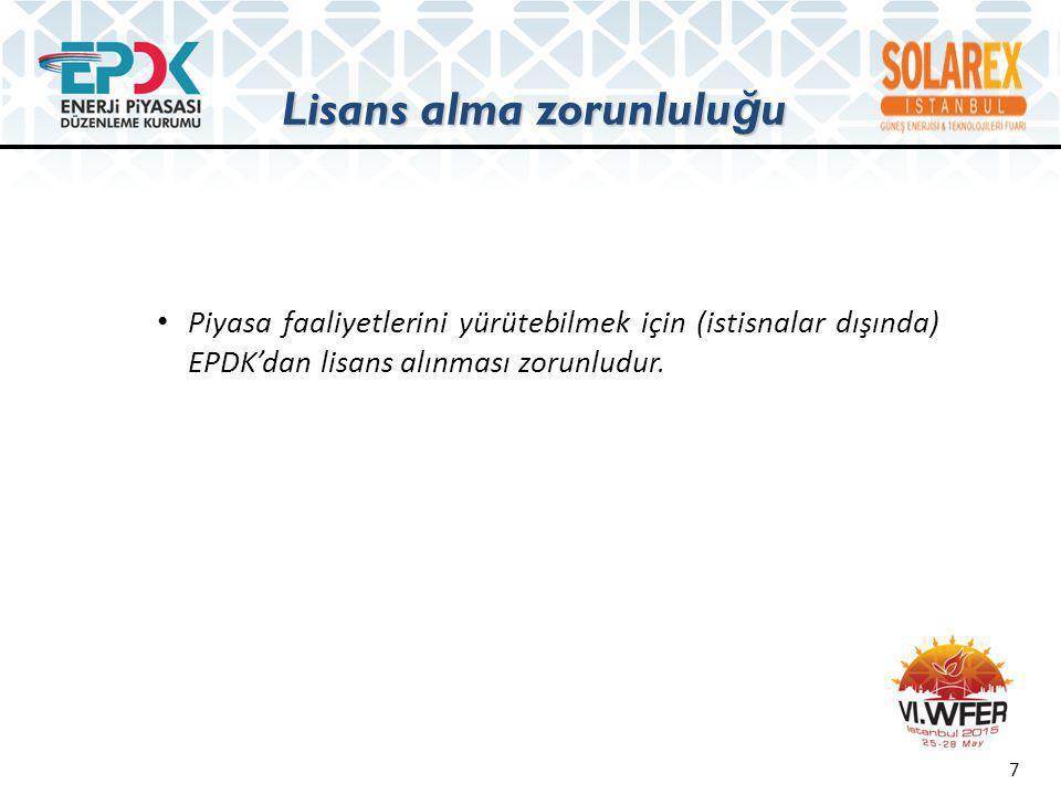 Lisans alma zorunlulu ğ u • Piyasa faaliyetlerini yürütebilmek için (istisnalar dışında) EPDK'dan lisans alınması zorunludur. 7