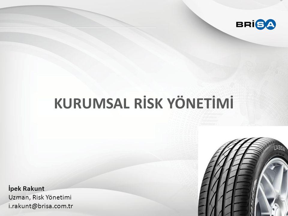 KURUMSAL RİSK YÖNETİMİ İpek Rakunt Uzman, Risk Yönetimi i.rakunt@brisa.com.tr