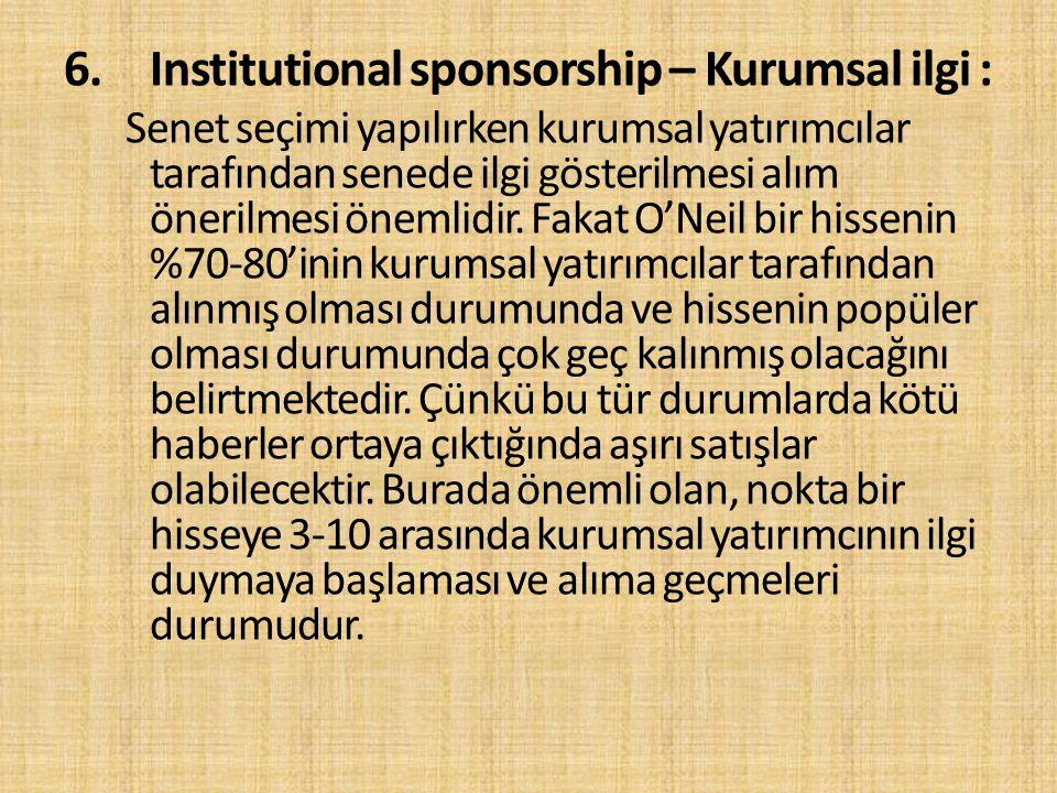 6.Institutional sponsorship – Kurumsal ilgi : Senet seçimi yapılırken kurumsal yatırımcılar tarafından senede ilgi gösterilmesi alım önerilmesi önemli