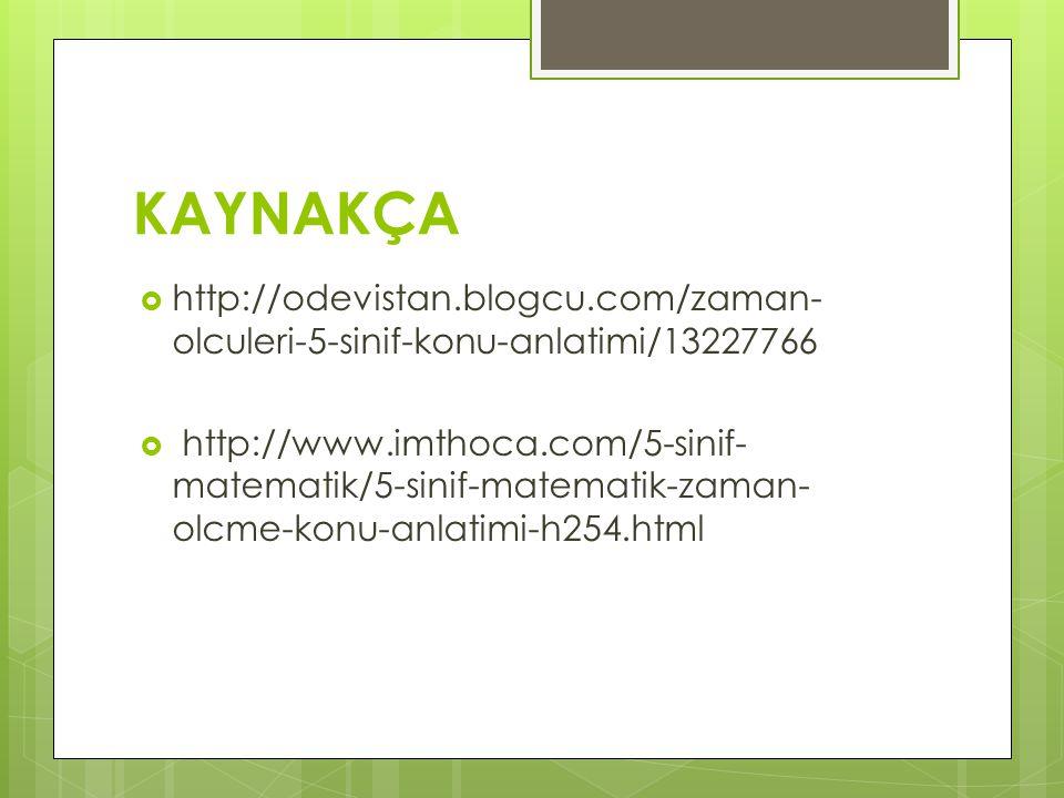 KAYNAKÇA  http://odevistan.blogcu.com/zaman- olculeri-5-sinif-konu-anlatimi/13227766  http://www.imthoca.com/5-sinif- matematik/5-sinif-matematik-za
