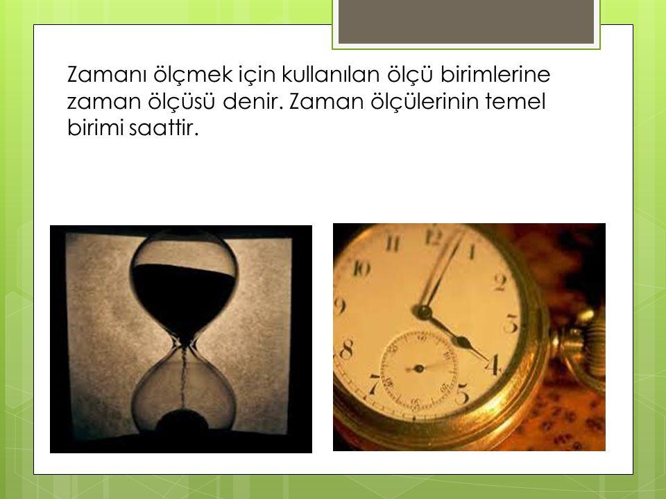 Zamanı ölçmek için kullanılan ölçü birimlerine zaman ölçüsü denir. Zaman ölçülerinin temel birimi saattir.