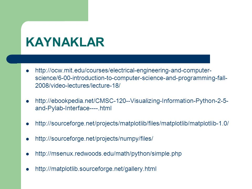KAYNAKLAR  http://ocw.mit.edu/courses/electrical-engineering-and-computer- science/6-00-introduction-to-computer-science-and-programming-fall- 2008/v