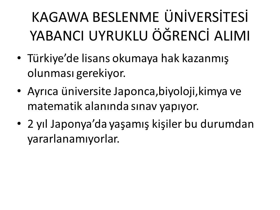KAGAWA BESLENME ÜNİVERSİTESİ YABANCI UYRUKLU ÖĞRENCİ ALIMI • Türkiye'de lisans okumaya hak kazanmış olunması gerekiyor. • Ayrıca üniversite Japonca,bi