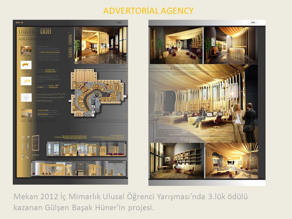 ADVERTORİAL AGENCY Mekan 2012 İç Mimarlık Ulusal Öğrenci Yarışması nda 3.lük ödülü kazanan Gülşen Başak Hüner in projesi.