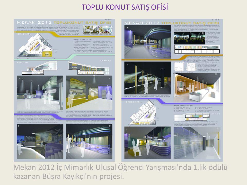 TOPLU KONUT SATIŞ OFİSİ Mekan 2012 İç Mimarlık Ulusal Öğrenci Yarışması nda 1.lik ödülü kazanan Büşra Kayıkçı nın projesi.