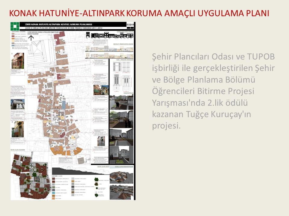 KONAK HATUNİYE-ALTINPARK KORUMA AMAÇLI UYGULAMA PLANI Şehir Plancıları Odası ve TUPOB işbirliği ile gerçekleştirilen Şehir ve Bölge Planlama Bölümü Öğ