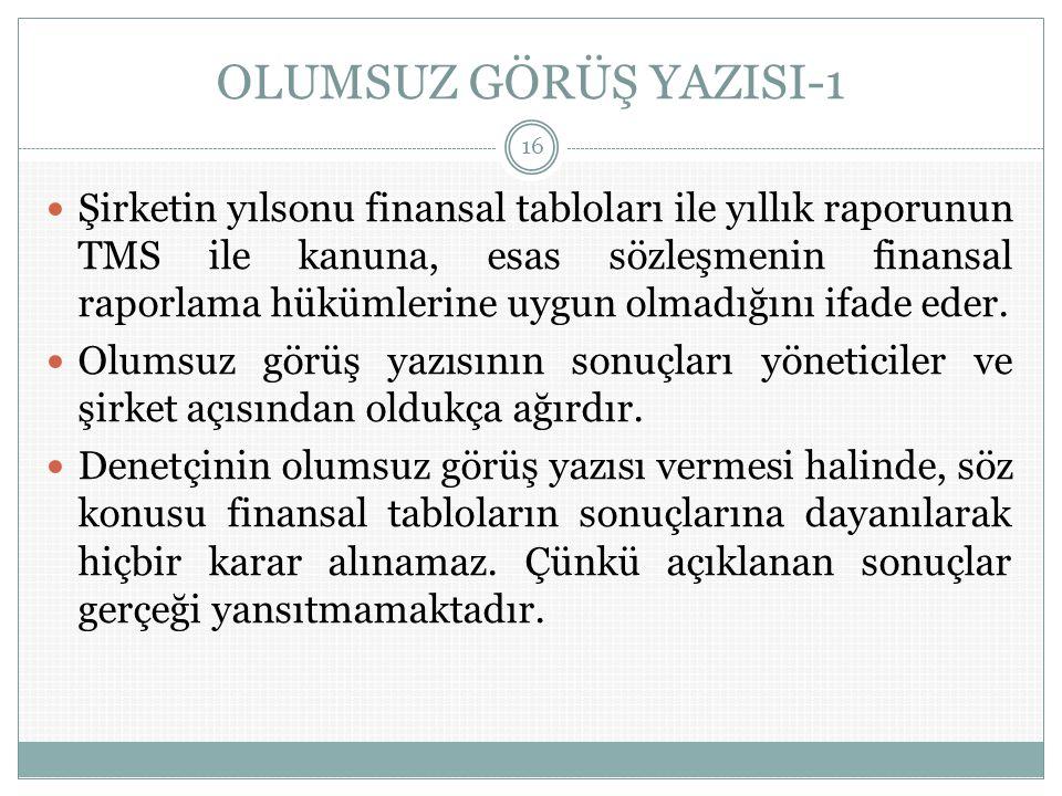 OLUMSUZ GÖRÜŞ YAZISI-1  Şirketin yılsonu finansal tabloları ile yıllık raporunun TMS ile kanuna, esas sözleşmenin finansal raporlama hükümlerine uygu