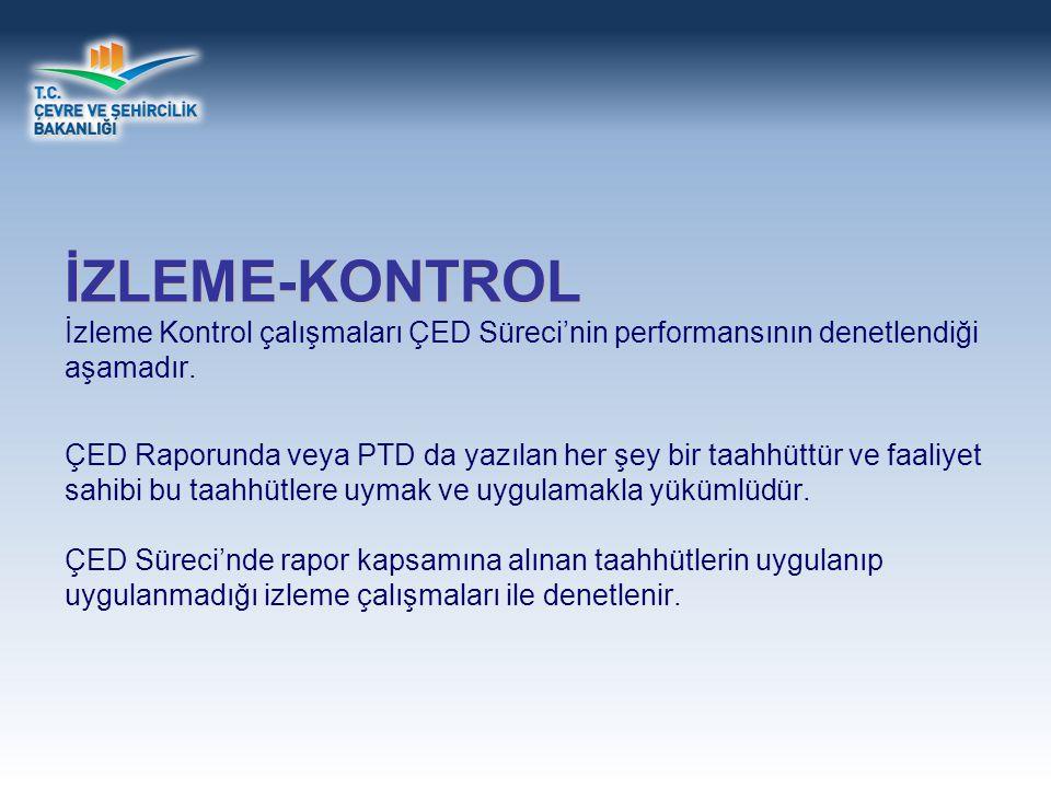 İZLEME-KONTROL İZLEME-KONTROL İzleme Kontrol çalışmaları ÇED Süreci'nin performansının denetlendiği aşamadır.