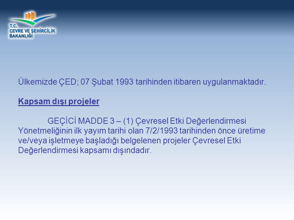 ÇED Yönetmeliği'nin Ekleri ÇED Yönetmeliği'nin Ekleri ÇED Yönetmeliği'nin eklerinde; Ek-1 Listesi: ÇED'e tabi projeler listesi Ek-2 Listesi: Seçme-Eleme Kriterlerine tabi projeler listesi Ek-3: ÇED Başvuru Dosyası Formatı Ek-4: Proje Tanıtım Dosyası Formatı Ek-5: Duyarlı Yöreler Faaliyet listeleri, AB uyum çerçevesinde (Direktifler gereği) Ülkemiz şartlarına ve kirleticiler özelliklerine göre Bakanlıkça oluşturulmuştur.