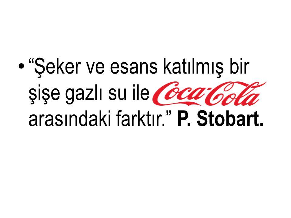 """• """"Şeker ve esans katılmış bir şişe gazlı su ile arasındaki farktır."""" P. Stobart."""